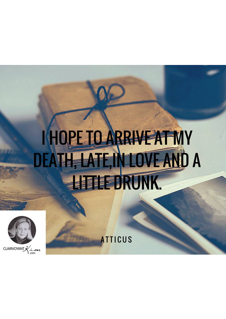 I hope to arrive to my death, late, in love and a little drunk.