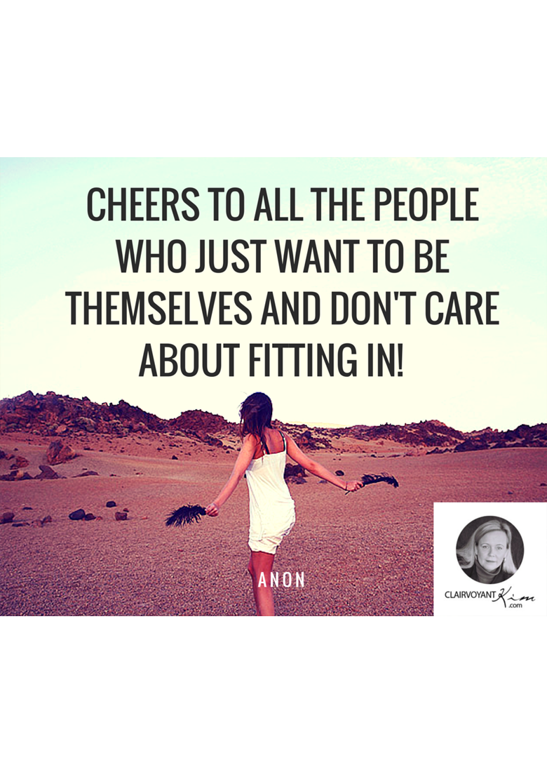 Cheers to all the people who just want to be themselves and don't care about fitting in!