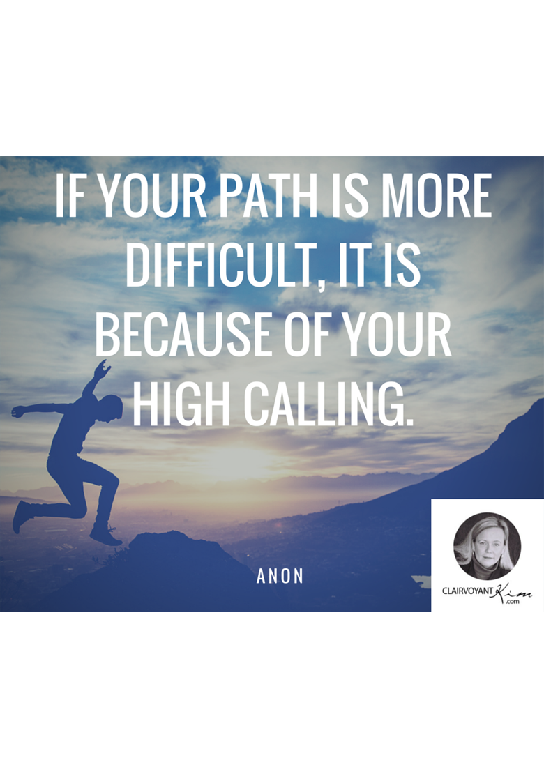 If your path is more difficult, it is because of your high calling.